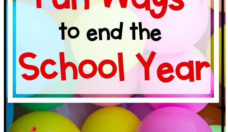 Fun Ways to End the School Year with a Bang